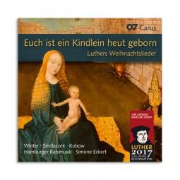 """""""Euch ist ein Kindlein heut geborn"""" Luthers Weihnachtslieder"""