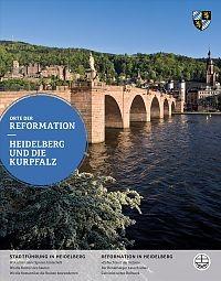 Orte der Reformation – Heidelberg und die Kurpfalz