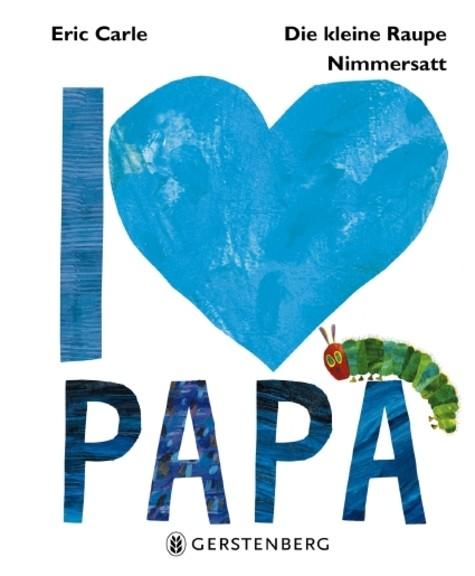 Eric Carle: Die kleine Raupe Nimmersatt - I love Papa.