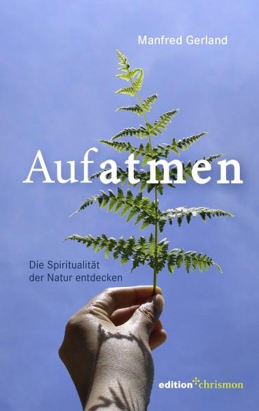 Aufatmen – Die Spiritualität der Natur entdecken