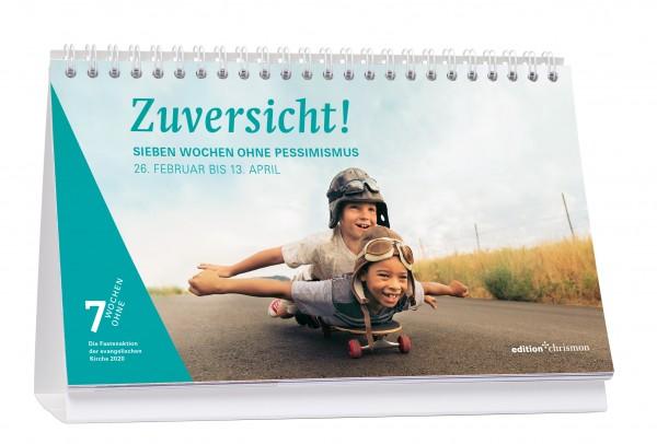 Zuversicht! Sieben Wochen ohne Pessimismus. Tagestischkalender