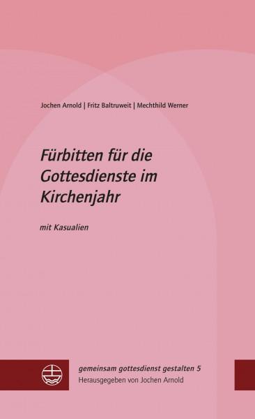 Jochen Arnold | Fritz Baltruweit | Mechthild Werner: Fürbitten für die Gottesdienste im Kirchenjahr ISBN 978-3-374-05537-1