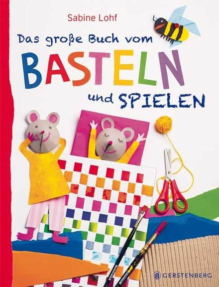 Sabine Lohf: Das große Buch vom Basteln und Spielen