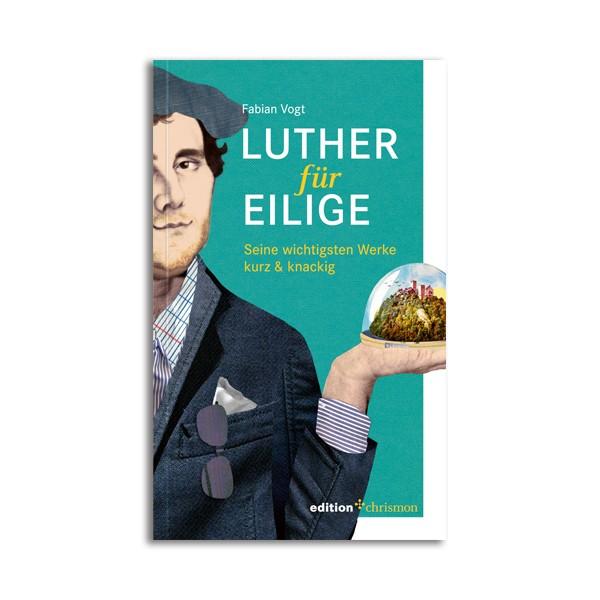 Fabian Vogt: Luther für Eilige,978-3-96038-010-8