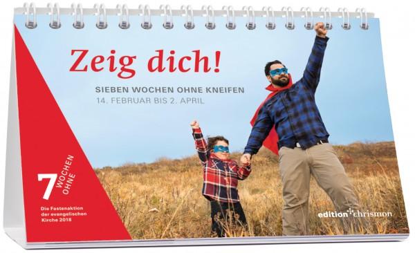 Zeig dich! Sieben Wochen ohne Kneifen. Wochenkalender