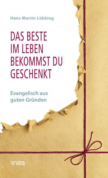 Hans-Martin Lübking: Das Beste im Leben bekommst Du geschenkt ISBN: 978-3-7858-0731-6