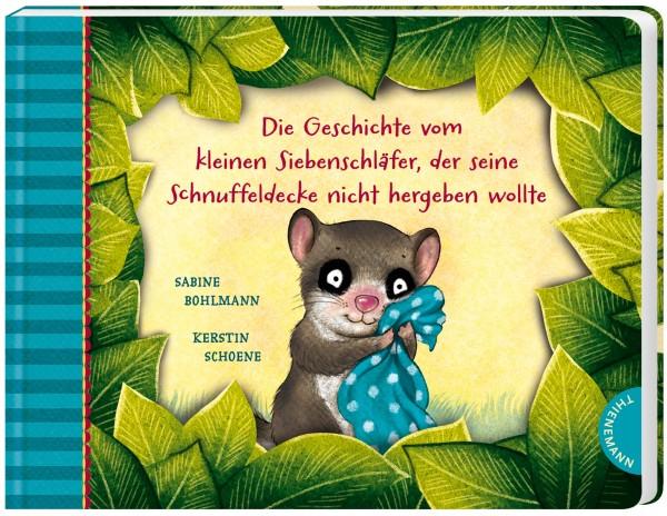 Die Geschichte vom kleinen Siebenschläfer, der seine Schnuffeldecke nicht hergeben wollte (Pappausgabe)