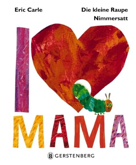 Eric Carle: Die kleine Raupe Nimmersatt - I Love Mama
