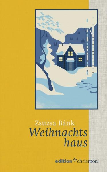 Zsuzsa Bánk: Weihnachtshaus