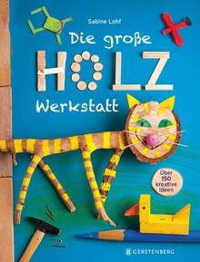 Sabine Lohf: Die große Holzwerkstatt.